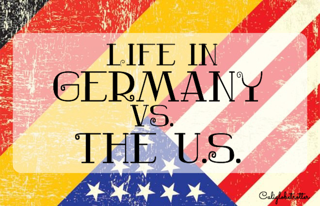 Life in Germany vs. US - California Globetrotter