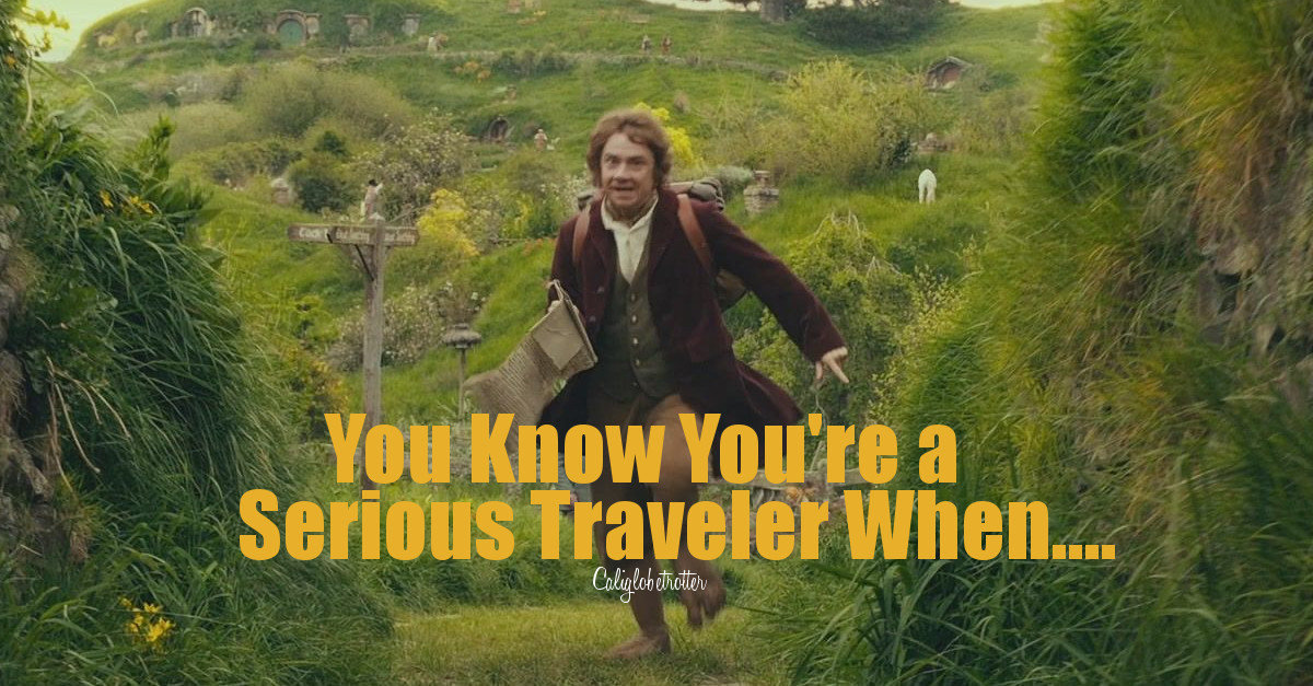 You Know You're a SERIOUS TRAVELER When... | Travelaholic Traits | Obsessed Wanderluster | Obsessed with Traveling | Wanderholic | Addicted to Travel | Travel Addict | World Traveler | I love Traveling | Born to Travel | Traveler at Heart | #Travel #Wanderlust - California Globetrotter