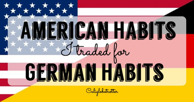American Habits I Traded for German Habits - California Globetrotter
