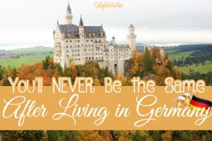 Why You'll NEVER Be The Same After Living in Germany - Expat in Germany - California Globetrotter