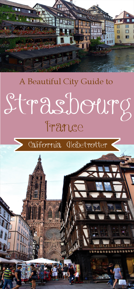 A Beautiful City Guide to Strasbourg, France - California Globetrotter