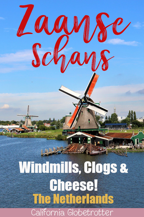 Zaanse Schans: Windmills, Clogs & Cheese | Traditional Dutch Windmills | Easy Day Trip from Amsterdam | Best Places to visit in the Netherlands | Holland Travel | Dutch Windmill Village | Dutch Cheese | Best Places to Visit in Europe | #ZaanseSchans #Netherlands #Holland - California Globetrotter