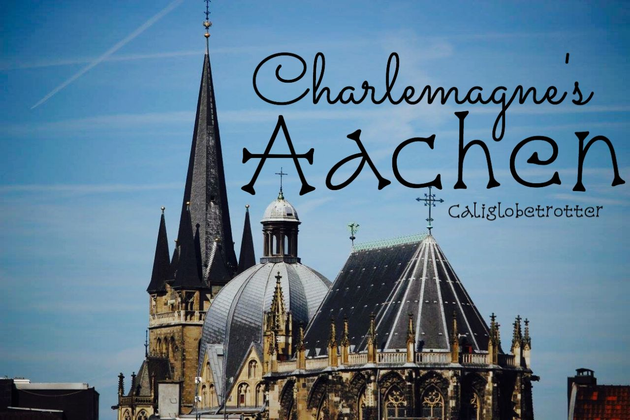 Charlemagne's Aachen - California Globetrotter