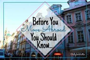 Before You Move Abroad You Should Know... - California Globetrotter