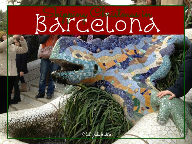 Skipping Christmas in Barcelona, Spain - California Globetrotter