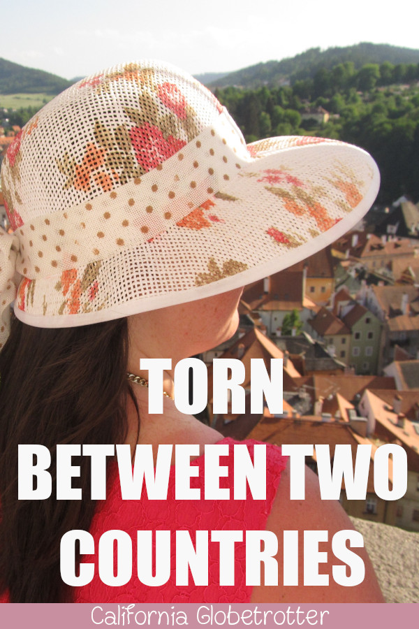 Torn Between Two Countries | Expat Struggles | Struggles of Living Abroad | Expat Woes | Homesickness | 1 Life, 2 Homes | Where Should I Live? | Torn Between Two Cultures | Split Between Two Worlds | Torn Between Two Homes | Love of Two Countries | I Can't Decide Where to Live! - California Globetrotter