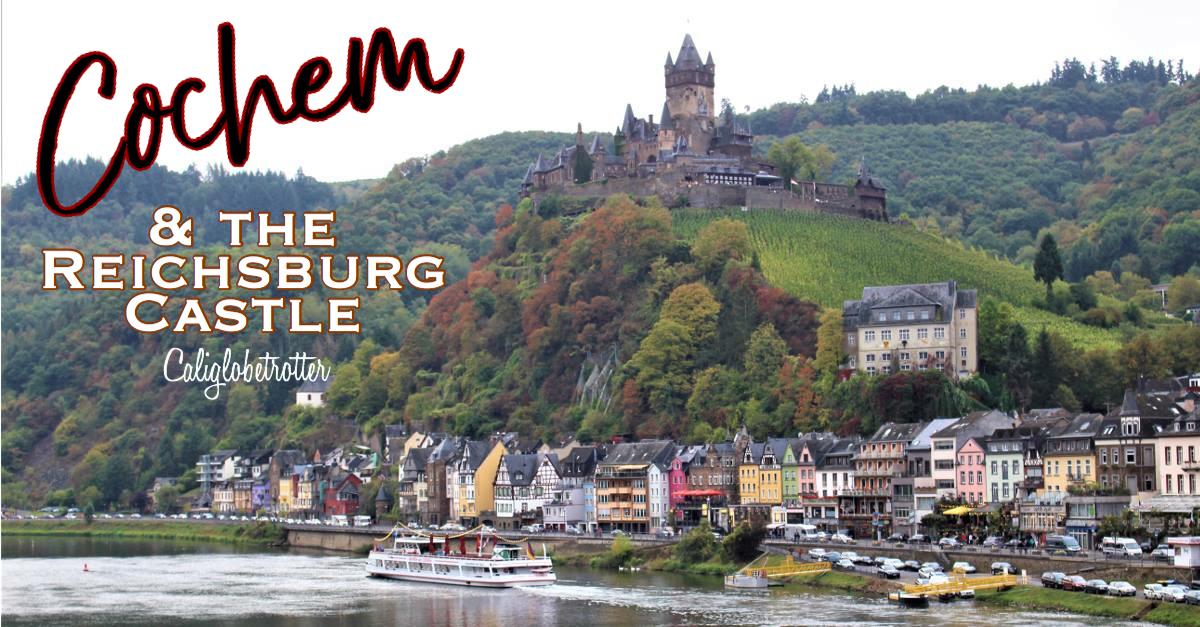 cochem & the reichsburg castle – california globetrotter