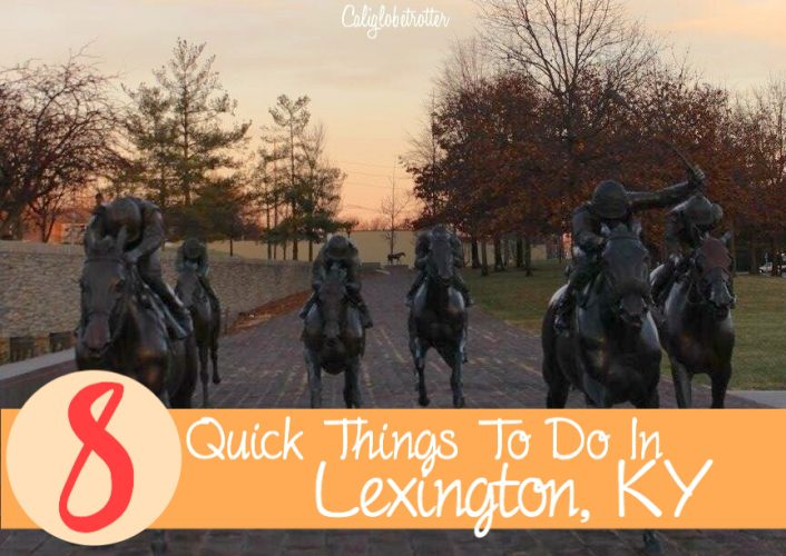 8 Quick Things to do in Lexington, Kentucky - California Globetrotter