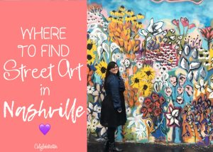 Where to Find Street Art in Nashville, Tennessee - California Globetrotter