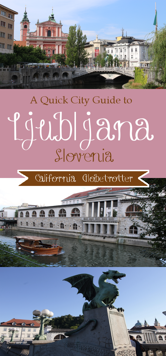 A Quick City Guide to Ljubljana, Slovenia - California Globetrotter