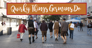 Quirky Things Germans Do | Strange Things Germans Do | Expat in Germany | Culture Clash Germany vs. America | Germany vs. USA | Life in Germany | Stereotypical German Things | German Habits | German Culture - California Globetrotter