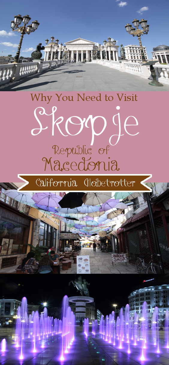 Why You NEED To Visit Skopje, Macedonia NOW! - California Globetrotter (1)