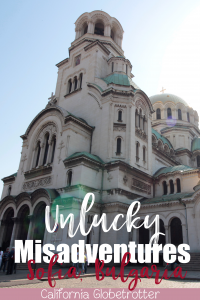 Unlucky Misadventures in Sofia, Bulgaria | Why I Didn't Like Sofia, Bulgaria | Trip Fail - California Globetrotter