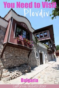 Fall in Love with Plovdiv, Bulgaria | Things to do in Plovdiv | Cities to Visit in Bulgaria | Cities to Visit in the Balkans | Top Balkan Destinations | Where to go in Bulgaria | Bulgarian Cities | Plovdiv City Guide | Unique Cities to Visit in Europe | Bulgarian National Revival | Hipster City | Roman Ruins in Europe | Balkan Cities to Visit | #Plovdiv #Bulgaria #BalkanTravel #Europe - California Globetrotter