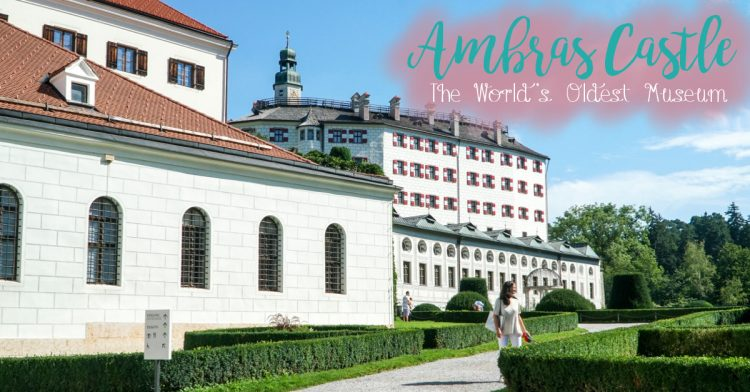 Ambras Castle Innsbruck, Austria - World's Oldest Museum - Castles in Austria - Famous Ausrtian Castles - Top Castles in Austria to Visit - Guest Post by Exploring Our World - California Globetrotter