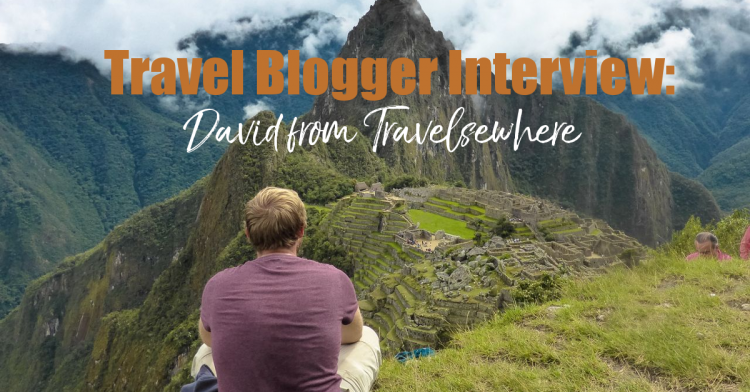 Travel Blogger Interview - 20 Questions to Introduce You to David from Travelsewhere - Digital Nomad Travel Blogger - California Globetrotter