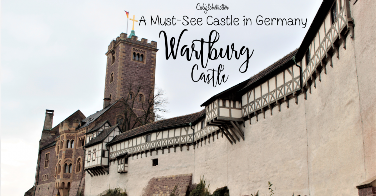 Wartburg Castle - A Muse-see Castle in Germany - Most Beautiful Castles in Germany - Top 10 Castles in Germany to Visit - Thuringa, Germany - Eisenach, Thüringen, Germany - California Globetrotter