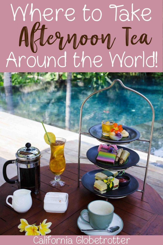 Where to Take Afternoon Tea Around the World! | Afternoon Tea | High Tea Around the World | The Best Afternoon Teas | Luxurious Afternoon Teas - Tea Rooms around the world - California Globetrotter