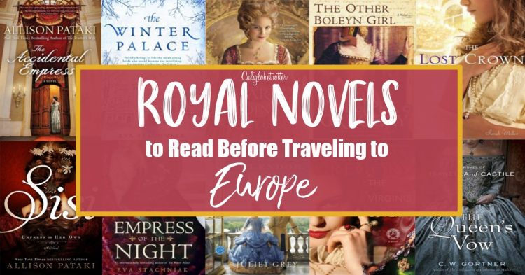 Royal Novels to Read Before Traveling to Europe | European Regency Novels | Royal Historical Fiction Books | Books to Read Before Coming to Europe | Europe Travel Inspiration | Royal Novels to Inspire Travel to Europe | Books about Kings and Queens of Europe | European Royalty Novels | #KingsandQueens #Europe #HistoricalFiction #Travel #Europe - California Globetrotter