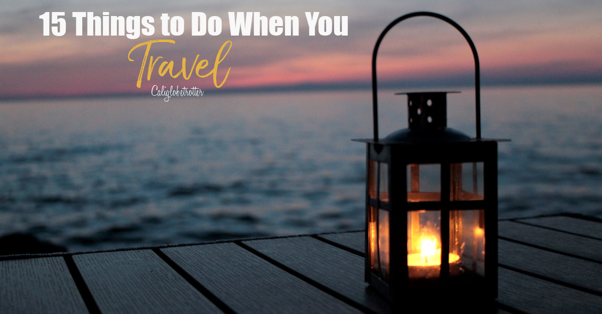 15 Things to Do When You Travel | What to Do When You Travel | Things You Should Do Every Time You Travel | Best Travel Tips | Things to do on Your Trip | Activities While Traveling | International Travel Tips | Travel Tips & Tricks | Don't Forget Travel Tips | Traveler vs Vacationer | Traveler vs Tourist | Are You a Traveler or Tourist? - California Globetrotter